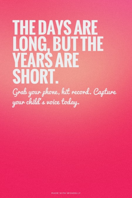 The days are long, but the years are short. #quote *Grab your phone, hit record. Capture your child's voice today.