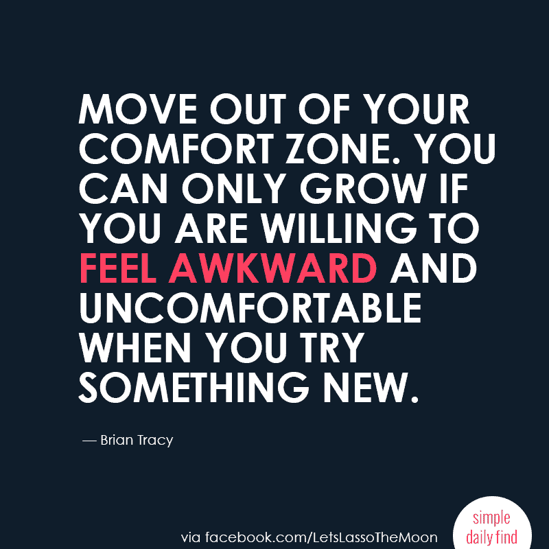 Move out of your comfort zone. You can only grow if you are willing to feel awkward and uncomfortable when you try something new. {Brian Tracy}  #quote
