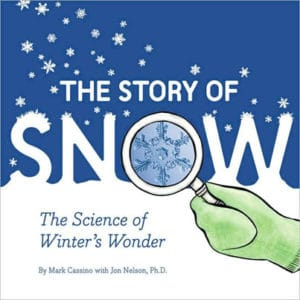 The Story of Snow: The Science of Winter's Wonder by Mark Cassino