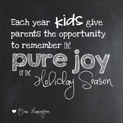 Each year children give parents the opportunity to remember the pure joy of the holiday season.