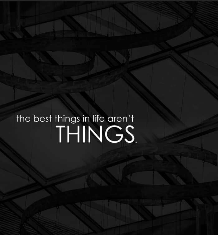 the best things in life aren't things. *great article