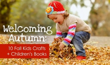 Welcoming Autumn: 10 Fall Kids Crafts + Children's Books