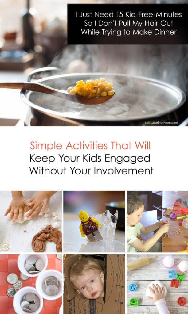 """I just need 15 kid-free-minutes so I don't pull my hair out while trying to make dinner."" 10+ Simple Activities That Will Keep Your Kids Engaged Without Your Involvement."