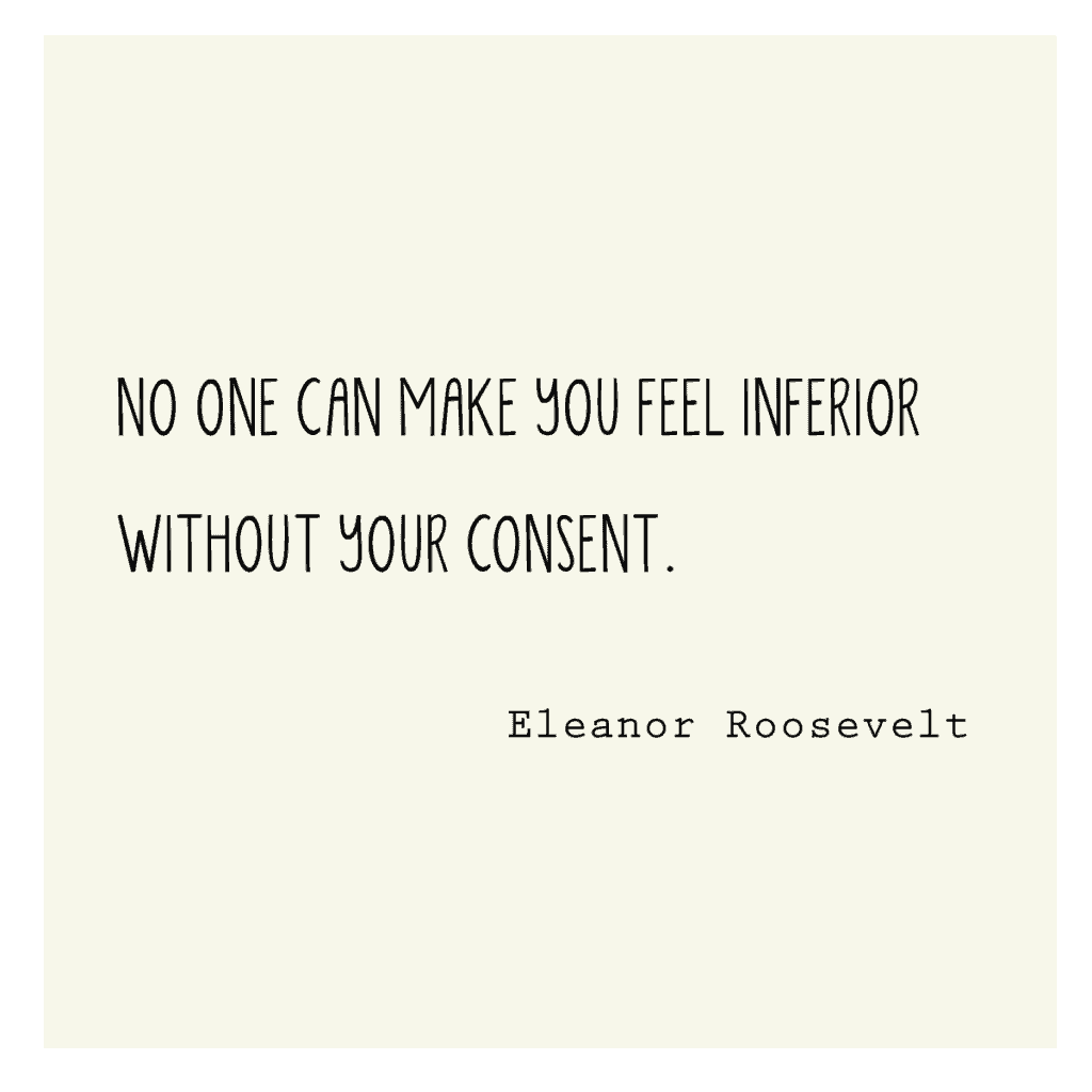 Inferior Quotes: - 4 Eleanor Roosevelt Quotes That Changed The Way I Think