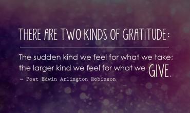 Teaching gratitude to KIDS: The sudden kind we feel for what we take; the larger kind we feel for what we give.