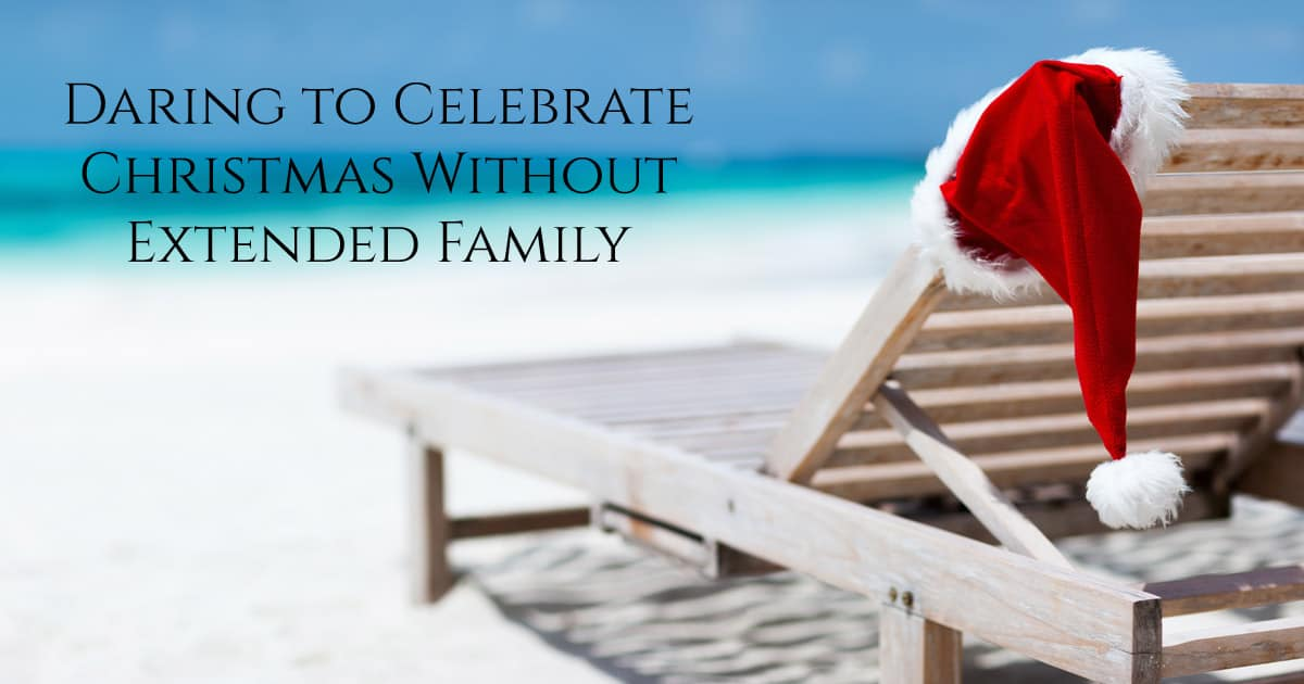 Daring to Celebrate Christmas Without Extended Family