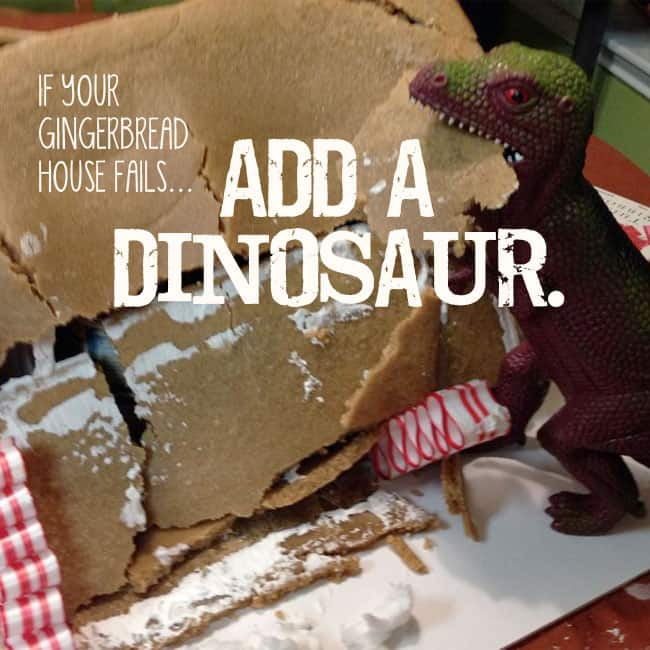 If your gingerbread house fails, add a dinosaur.