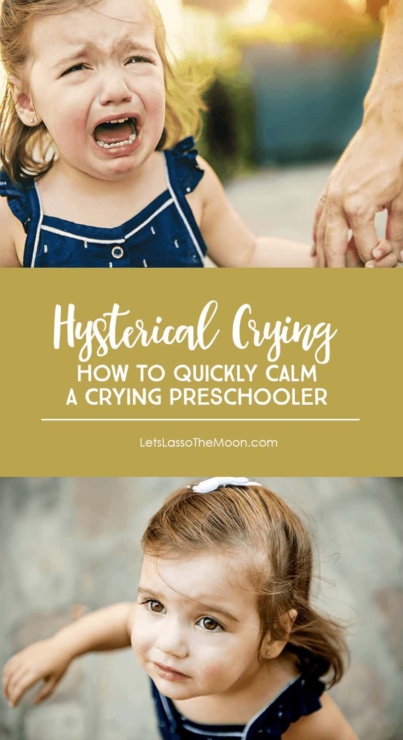 How to calm an hysterically crying preschooler