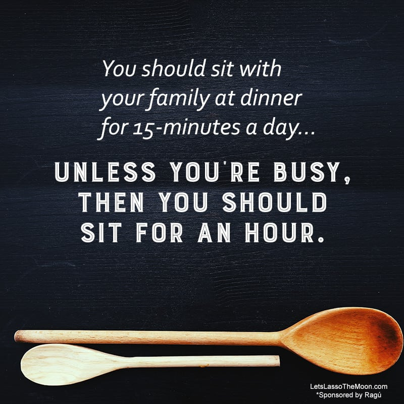You should sit with your family at dinner for 15-minute a day… Unless you're busy, then you should sit for an hour. #quote