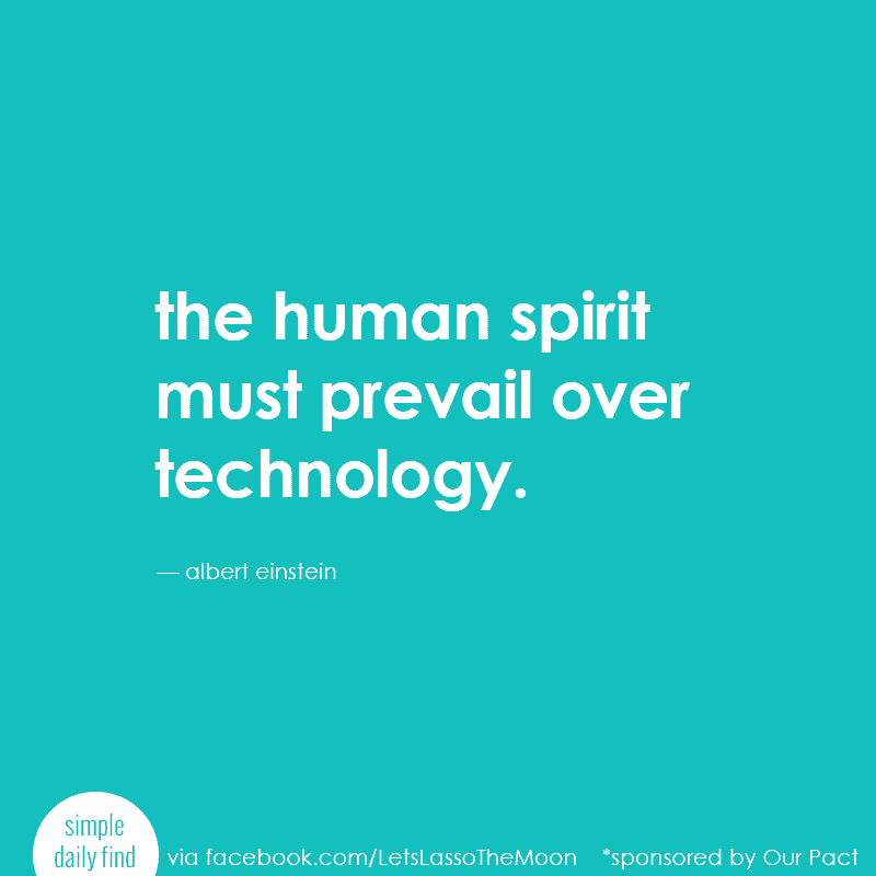 the human spirit must prevail over technology. - albert einstein
