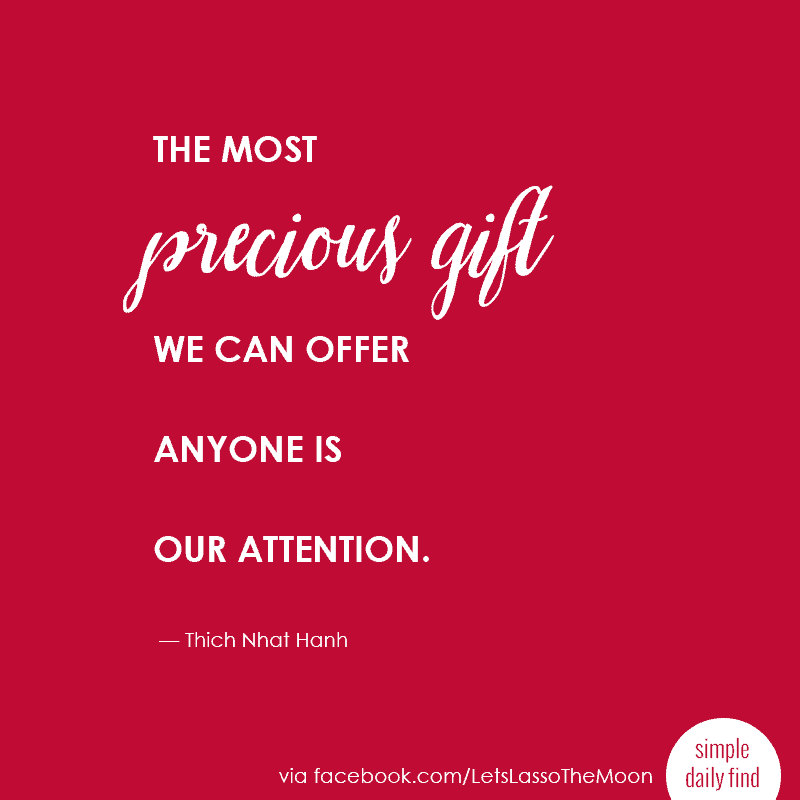the most precious gift we can offer anyone is our attention. #quote