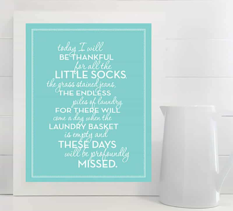 Today I'll be thankful for all the little socks, the grass stained jeans, the endless piles of laundry for there will come a day when the laundry basket is empty and these days will be profoundly missed.