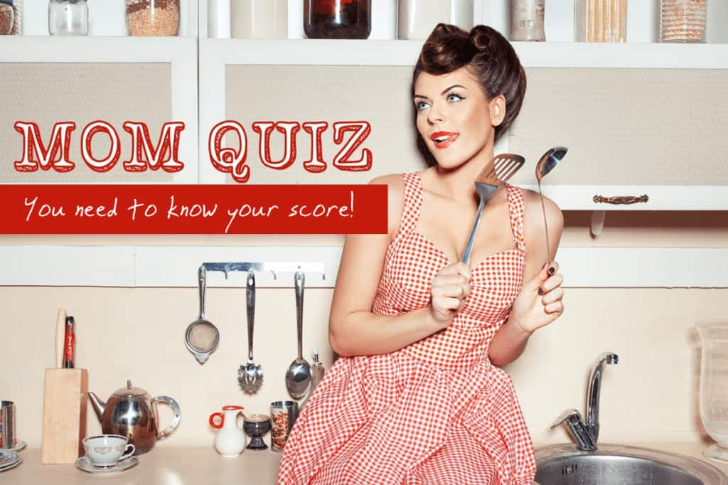 MOM QUIZ: You need to know your score!