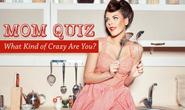 MOM QUIZ: What Kind of Crazy Are You?
