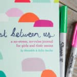 Just Between Us: Using a Mother-Daughter Journal To Talk With Your Tween