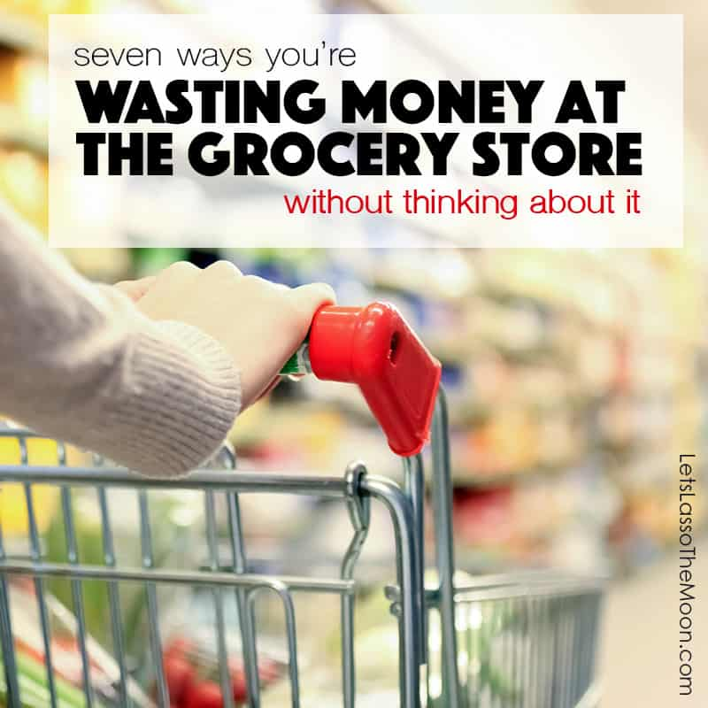 7 Ways You Waste Money At the Grocery Store Without Thinking About It - Tips for Saving When Shopping *I am guilty of a few of these things. Great suggestions...