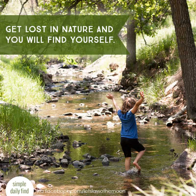 Get lost in nature and you will find yourself. #quote *Love this parenting post on intentional slow hiking.