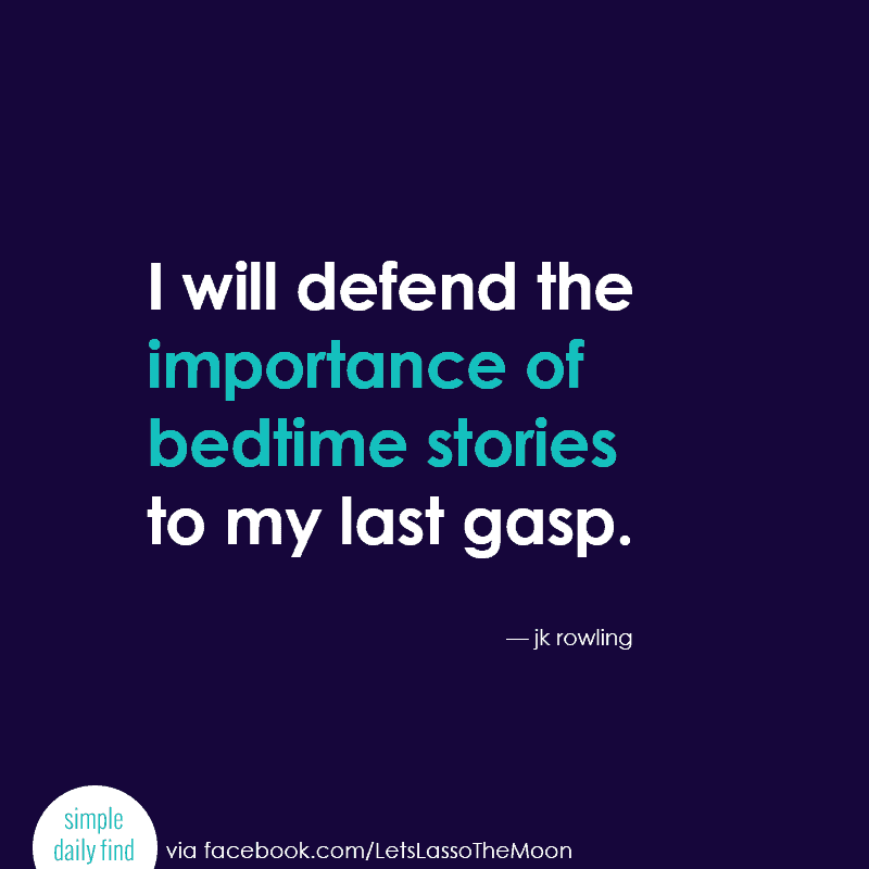 I will defend the importance of bedtime stories to my last gasp. - JK Rowlings #quote