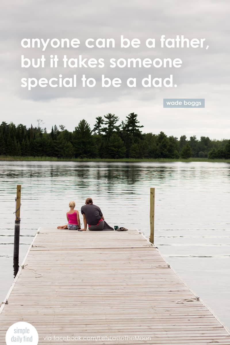anyone can be a father, but it takes someone special to be a dad. *love this quote. great travel tips in this article.
