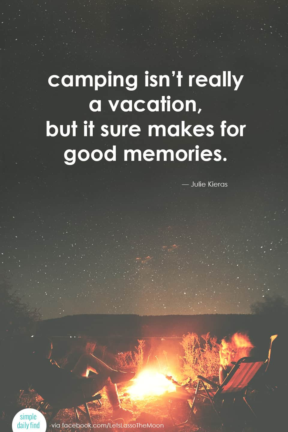 Camping isn't really a vacation, but it sure makes for good memories. *Isn't that the truth? Love this quote.