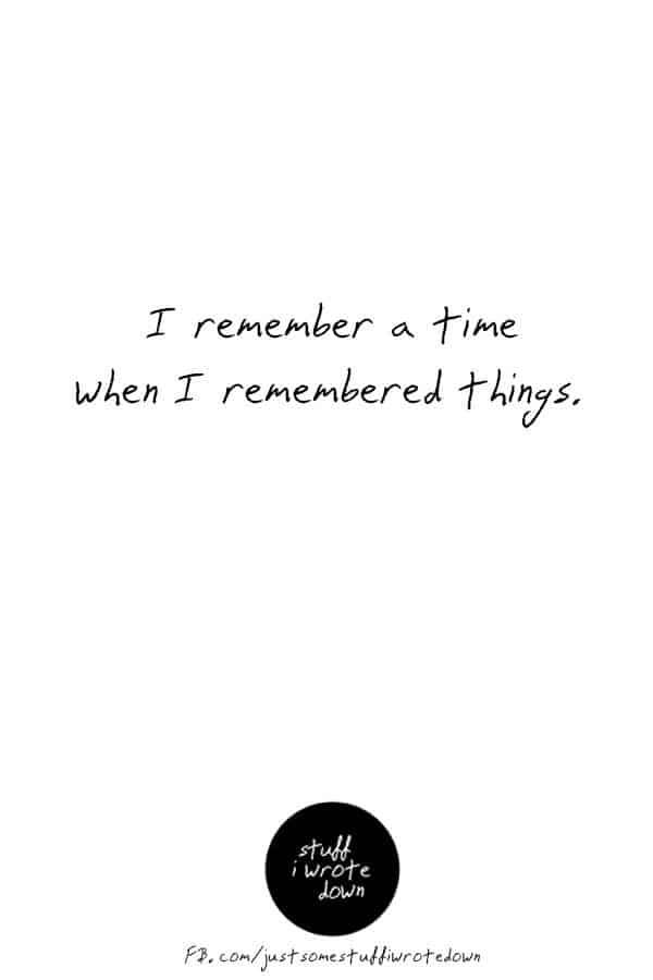 I remember a time when I remembered things. #quote #middlelife *This entire collection of funny quotes about getting older makes me laugh