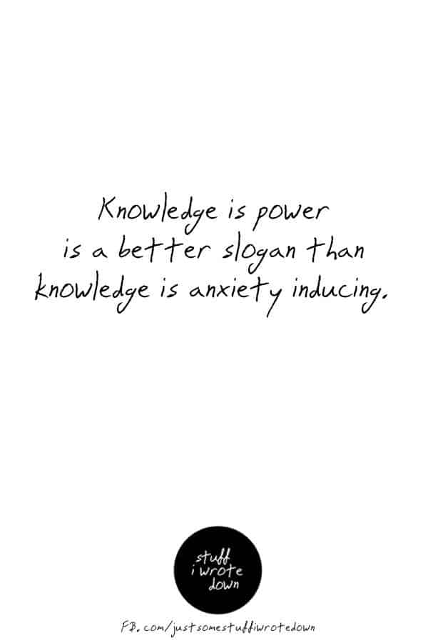 Knowledge is power is a better slogan than knowledge is anxiety inducing. #quote #middlelife *This entire collection of funny quotes about getting older makes me laugh