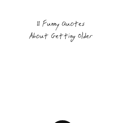 Funny Quotes About Getting Older — 11 Hilarious Old Age Quotes