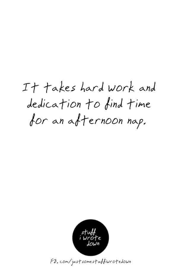 It takes hard work and dedication to find time for an afternoon nap. #quote #middlelife *This entire collection of funny quotes about getting older makes me laugh