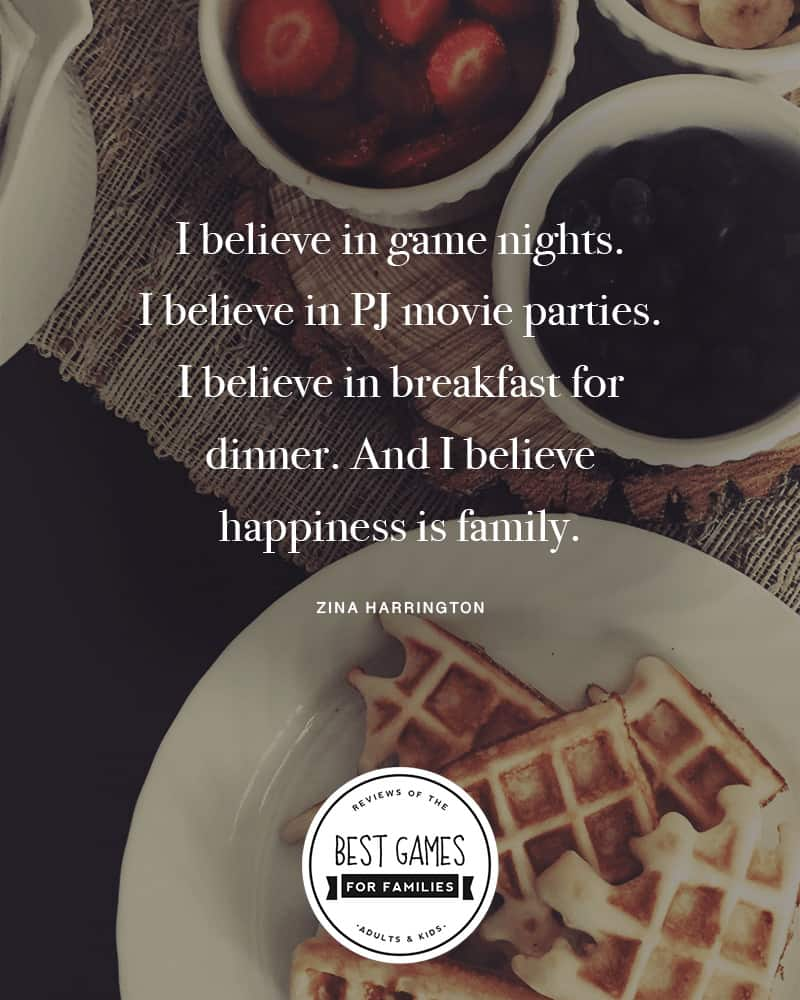 I believe in game nights. I believe in PJ movie parties. I believe in breakfast for dinner. And I believe happiness is family. *Loving this list of board games for kids of every age