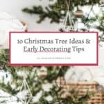 "A photo collage including photos of people decorating a natural Christmas tree with the following headline written overtop, ""10 Christmas Tree Ideas and Early Decorating Tips."""
